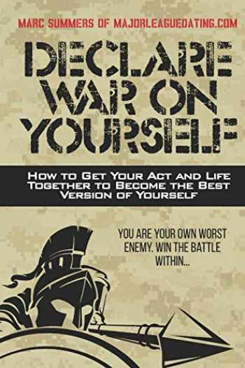 9781549641510-1549641514-Declare War on Yourself: How to Get Your Act and Life Together to Become a Better Version of Yourself