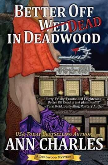 9781940364209-1940364205-Better Off Dead in Deadwood (Deadwood Humorous Mystery) (Volume 4)