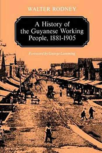 9780801824470-0801824478-A History of the Guyanese Working People, 1881-1905 (Johns Hopkins Studies in Atlantic History and Culture)