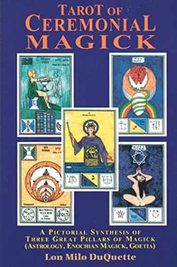 9780877287643-0877287643-Tarot of Ceremonial Magick: A Pictorial Synthesis of Three Great Pillars of Magick