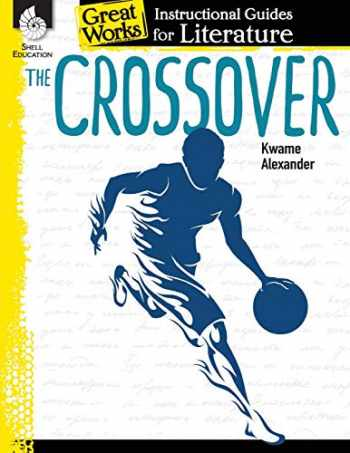 9781425816483-1425816487-The Crossover: An Instructional Guide for Literature - Novel Study Guide for 4th-8th Grade Literature with Close Reading and Writing Activities (Great Works Classroom Resource