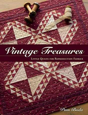 9781604687972-1604687975-Vintage Treasures: Little Quilts for Reproduction Fabrics