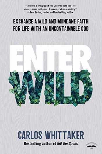 9780525654001-0525654003-Enter Wild: Exchange a Mild and Mundane Faith for Life with an Uncontainable God