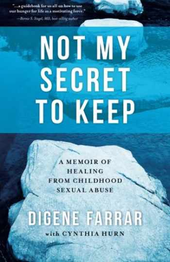 9780990459705-0990459705-Not My Secret to Keep: A Memoir of Healing from Childhood Sexual Abuse