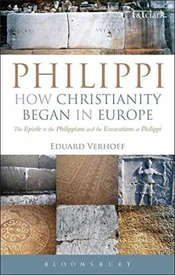 9780567331045-0567331040-Philippi: How Christianity Began in Europe: The Epistle to the Philippians and the Excavations at Philippi