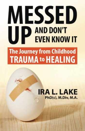 9780692439913-0692439919-Messed Up and Don't Even Know It: The Journey from Childhood Trauma to Healing