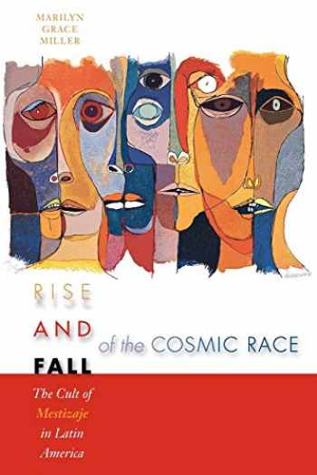 9780292705968-0292705964-Rise and Fall of the Cosmic Race: The Cult of Mestizaje in Latin America