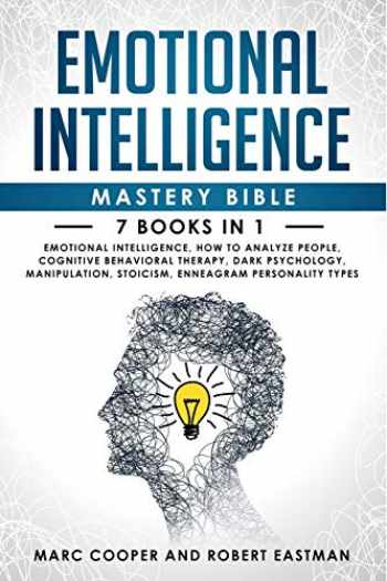 9781711225579-1711225576-Emotional Intelligence Mastery Bible 7 Books in 1: Emotional Intelligence, How to Analyze People, Cognitive Behavioral Therapy, Dark Psychology, Manipulation, Stoicism, Enneagram Personality Types