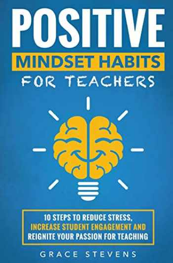 9780998701943-0998701947-Positive Mindset Habits for Teachers: 10 Steps to Reduce Stress, Increase Student Engagement and Reignite Your Passion for Teaching