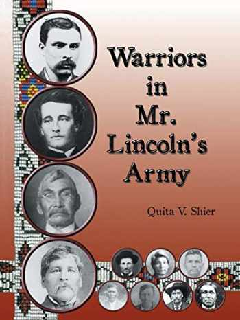 9781532027161-1532027168-Warriors in Mr. Lincoln's Army: Native American Soldiers Who Fought in the Civil War