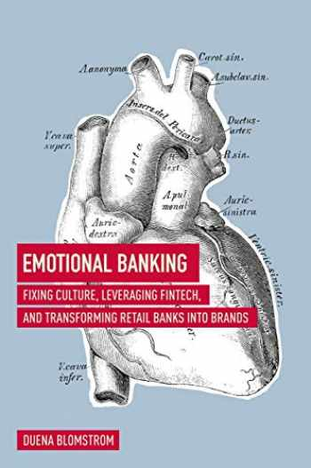 9783319756523-3319756524-Emotional Banking: Fixing Culture, Leveraging FinTech, and Transforming Retail Banks into Brands