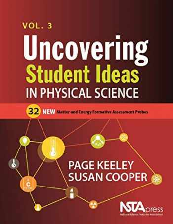 9781681406046-1681406047-Uncovering Student Ideas in Physical Science, Volume 3: 32 New Matter and Energy Formative Assessment Probes - PB274X3
