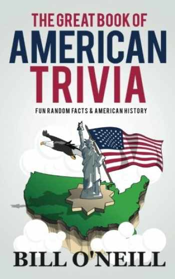 9781981454334-1981454330-The Great Book of American Trivia: Fun Random Facts & American History (Trivia USA) (Volume 2)