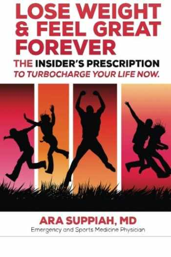 9781482673098-1482673096-Lose Weight and Feel Great Forever: The Insider's Prescription to Turbocharge your life now!