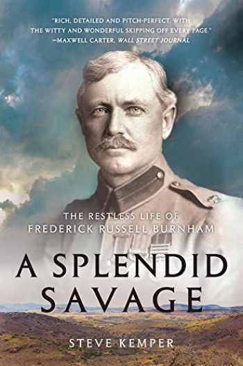 9780393353907-0393353907-A Splendid Savage: The Restless Life of Frederick Russell Burnham