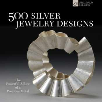 9781600596315-1600596312-500 Silver Jewelry Designs: The Powerful Allure of a Precious Metal (500 Series)