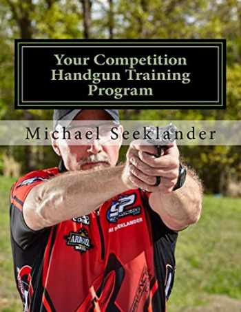 9781540681775-1540681777-Your Competition Handgun Training Program: A complete training program designed for the practical shooter.