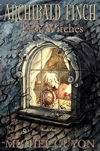 9781732569997-1732569991-Archibald Finch and the Lost Witches: (Book 1, illustrated)