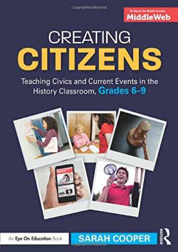 9781138052871-1138052876-Creating Citizens: Teaching Civics and Current Events in the History Classroom, Grades 6–9