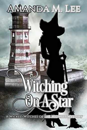9781496186362-1496186362-Witching on a Star: A Wicked Witches of the Midwest Mystery -- Book 4 (Volume 4)