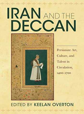 9780253048912-0253048915-Iran and the Deccan: Persianate Art, Culture, and Talent in Circulation, 1400–1700