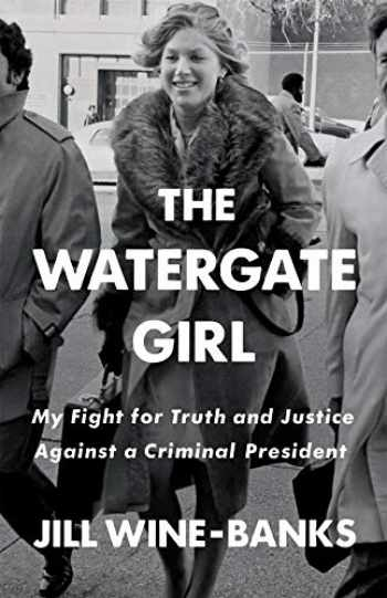 9781250244321-1250244323-The Watergate Girl: My Fight for Truth and Justice Against a Criminal President