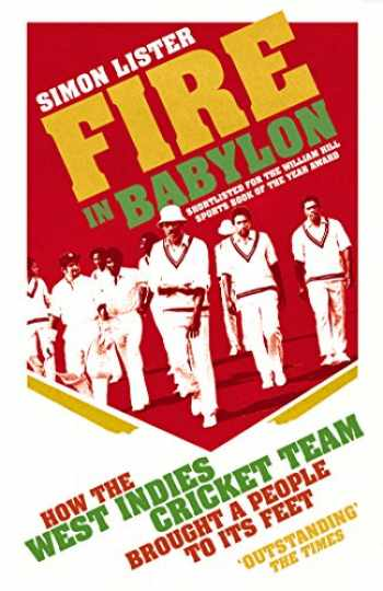 9780224092241-0224092243-Fire in Babylon: How the West Indies Cricket Team Brought a People to its Feet
