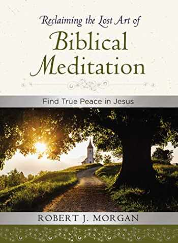 9780718083373-0718083377-Reclaiming the Lost Art of Biblical Meditation: Find True Peace in Jesus
