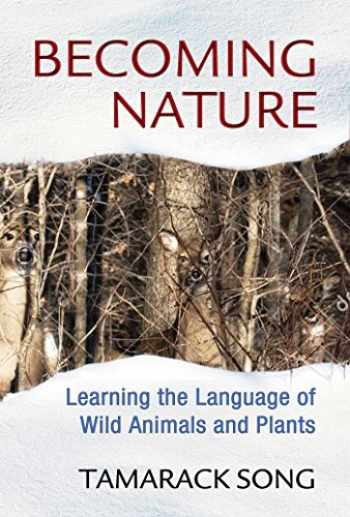 9781591432111-1591432111-Becoming Nature: Learning the Language of Wild Animals and Plants