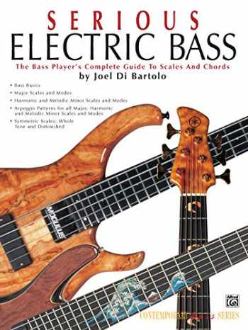 9781576238837-1576238830-Serious Electric Bass: The Bass Player's Complete Guide to Scales and Chords (Contemporary Bass Series)