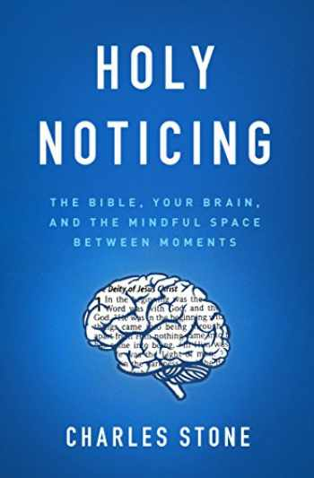9780802418579-0802418570-Holy Noticing: The Bible, Your Brain, and the Mindful Space Between Moments