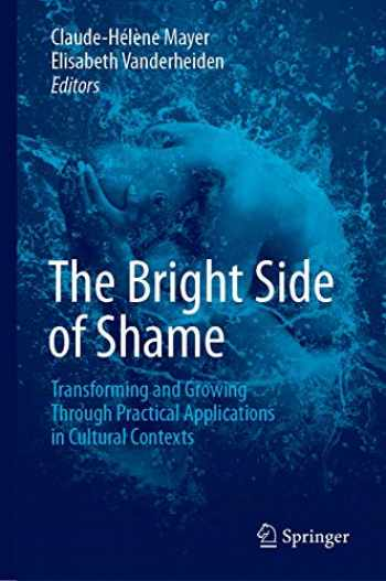 9783030134082-3030134083-The Bright Side of Shame: Transforming and Growing Through Practical Applications in Cultural Contexts