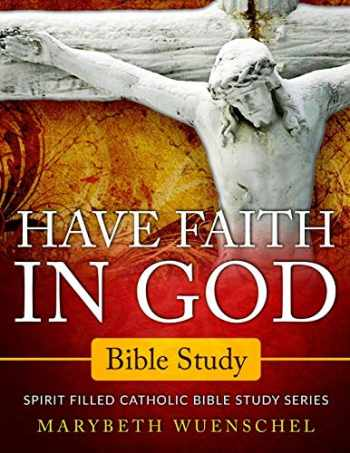 9781733668132-1733668136-Have Faith in God Bible Study: Spirit Filled Catholic Bible Study Series