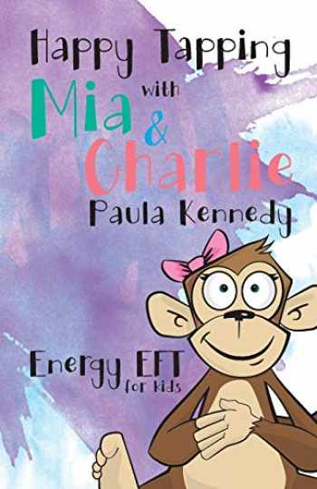 9781527212886-1527212882-Happy Tapping with Mia & Charlie Energy EFT For Kids