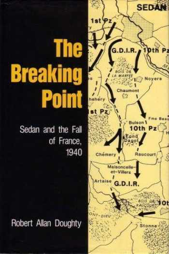9780208022813-0208022813-The Breaking Point: Sedan and the Fall of France, 1940