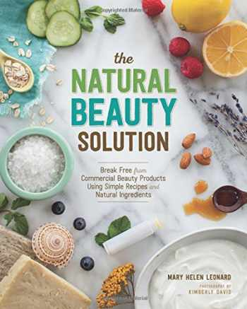 9781940611181-1940611180-The Natural Beauty Solution: Break Free from Commerical Beauty Products Using Simple Recipes and Natural Ingredients