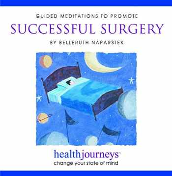 9781881405344-1881405346-Guided Meditations to Promote Successful Surgery- Guided Imagery Shown to Lower Opioid Use, Pre-Op Anxiety, Length of Stay, Blood Loss