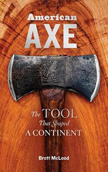 9781635861396-163586139X-American Axe: The Tool That Shaped a Continent