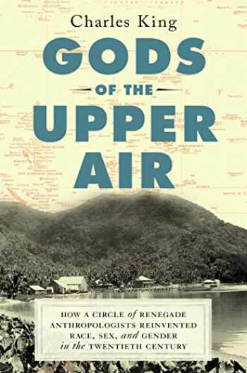 9780385542197-0385542194-Gods of the Upper Air: How a Circle of Renegade Anthropologists Reinvented Race, Sex, and Gender in the Twentieth Century
