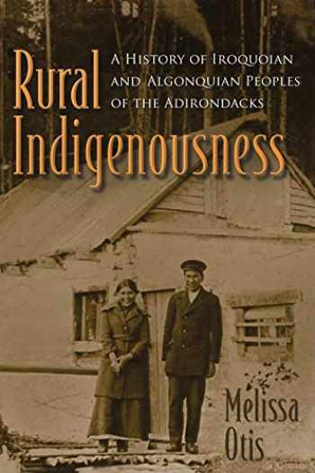 9780815636007-0815636008-Rural Indigenousness: A History of Iroquoian and Algonquian Peoples of the Adirondacks (The Iroquois and Their Neighbors)