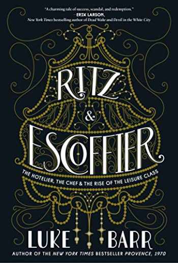 9780804186315-0804186316-Ritz and Escoffier: The Hotelier, The Chef, and the Rise of the Leisure Class