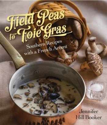 9781455619726-1455619728-Field Peas to Foie Gras: Southern Recipes with a French Accent