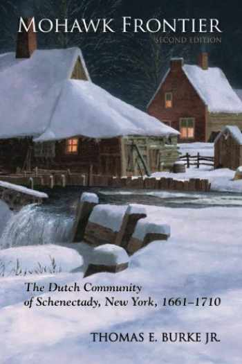 9781438427065-1438427069-Mohawk Frontier, Second Edition: The Dutch Community of Schenectady, New York, 1661-1710