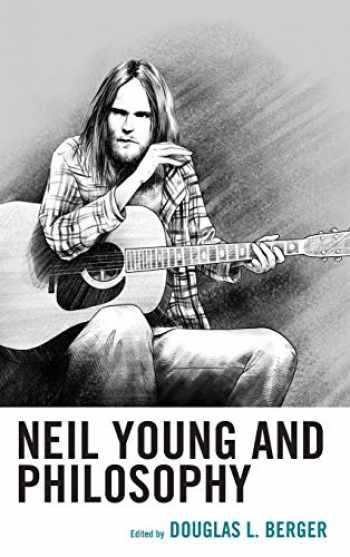 9781498505116-1498505112-Neil Young and Philosophy (The Philosophy of Popular Culture)