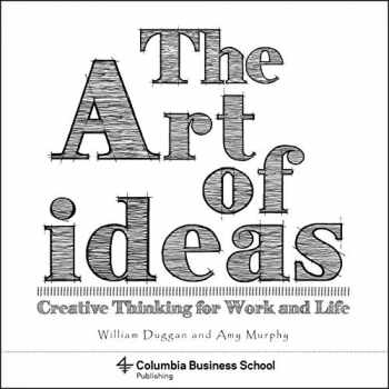 9780231179409-0231179405-The Art of Ideas: Creative Thinking for Work and Life (Columbia Business School Publishing)
