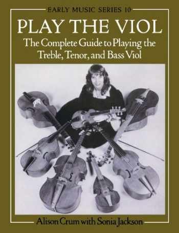 9780198163114-0198163118-Play the Viol: The Complete Guide to Playing the Treble, Tenor, and Bass Viol (Early Music Series, 10)