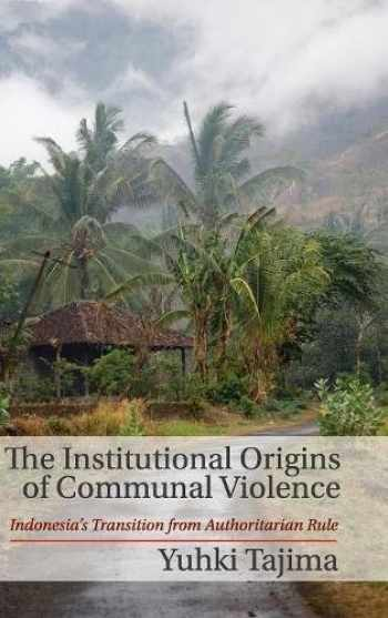 9781107028135-1107028132-The Institutional Origins of Communal Violence: Indonesia's Transition from Authoritarian Rule
