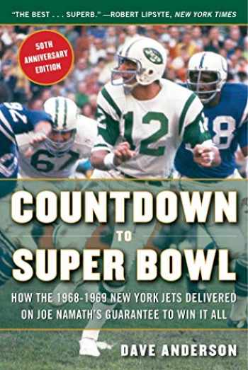 9781683582649-1683582640-Countdown to Super Bowl: How the 1968-1969 New York Jets Delivered on Joe Namath's Guarantee to Win it All