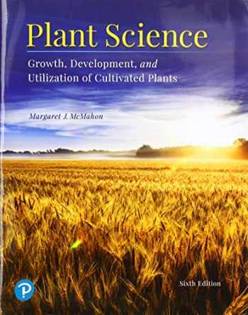 9780135184820-0135184827-Plant Science: Growth, Development, and Utilization of Cultivated Plants