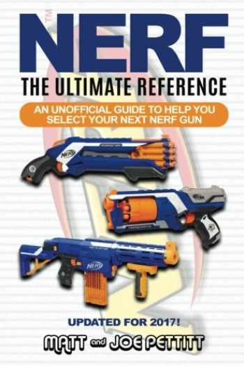 9781534656413-1534656413-NERF - The Ultimate Reference: An unofficial guide to help you select your next nerf gun